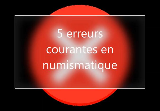 5 erreurs courantes en numismatique